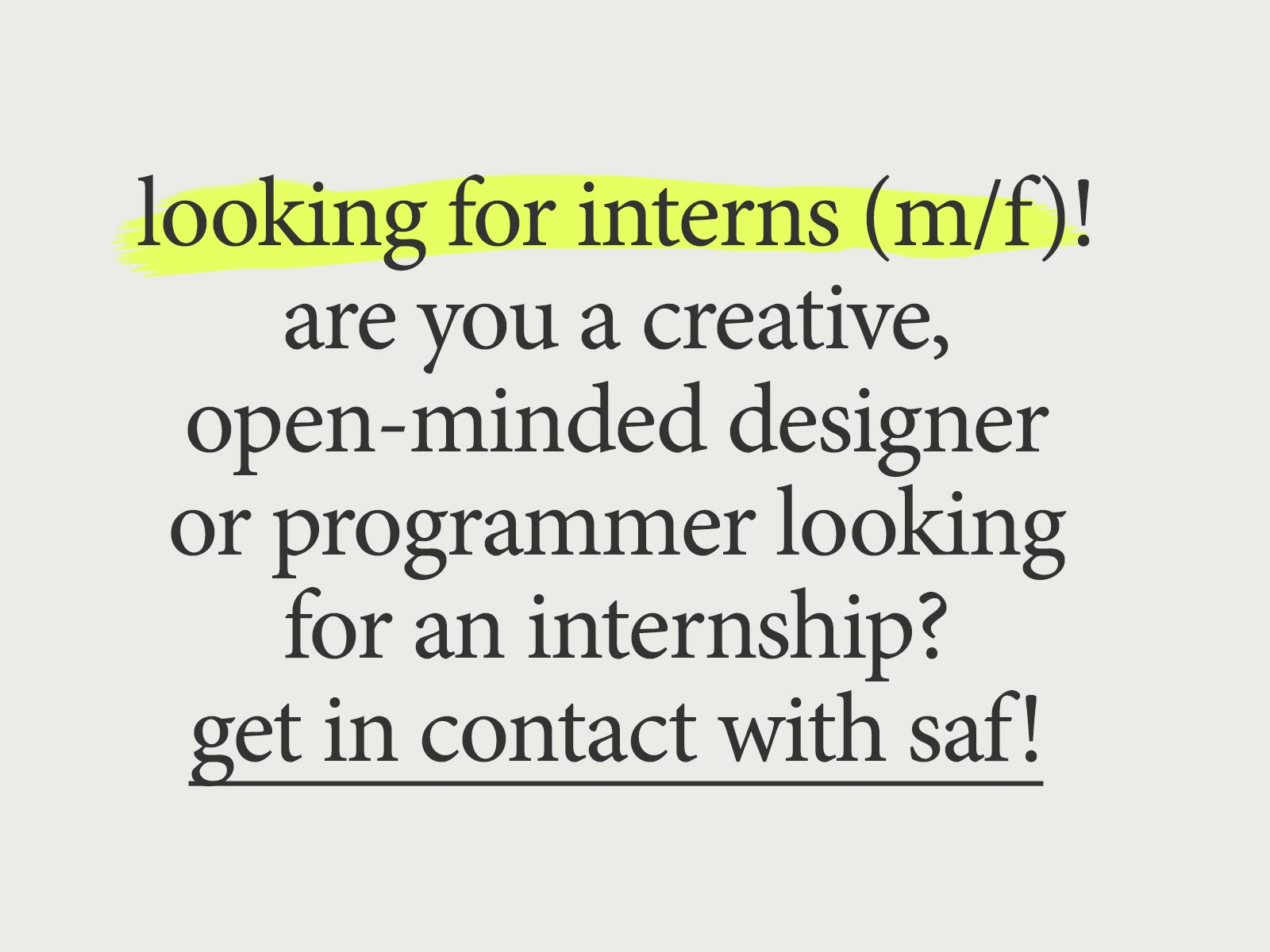 looking for interns!<br>are you a creative, open-minded designer or programmer looking for an internship? get in contact with saf!